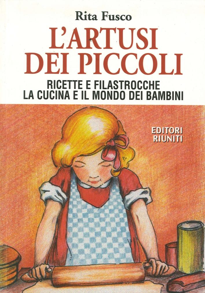 L'Artusi dei Piccoli. Ricette e Filastrocche. La Cucina e il Mondo dei Bambini