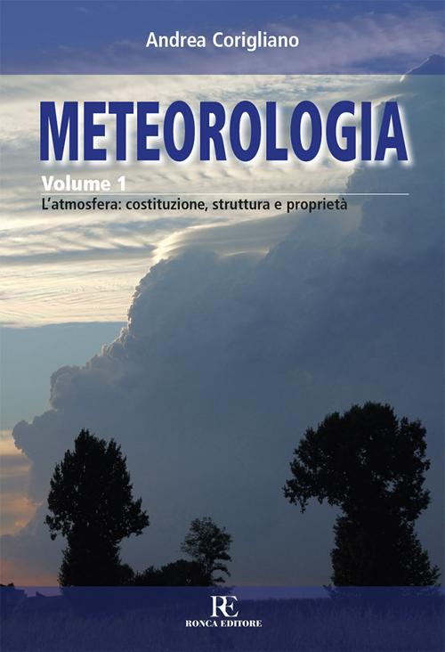 Meteorologia. Vol. 1: L'atmosfera: costituzione, struttura e proprietà