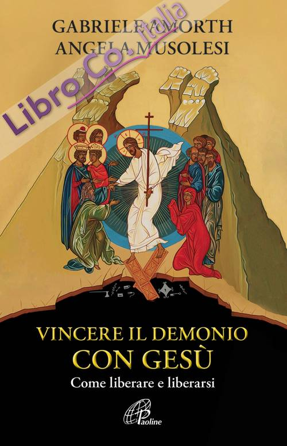 Vincere il demonio con Gesù. Come liberare e liberarsi.