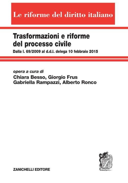 Trasformazioni e Riforme del Processo Civile. Dalla L. 69/2009 al Ddl delega 10 Febbraio 2015.