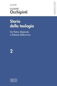 Storia della teologia. Vol. 2: Da Pietro Abelardo a Roberto Bellarmino