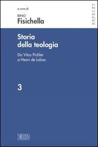 Storia della teologia. Vol. 3: Da Vitus Pichler a Henri de Lubac.