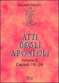 Atti degli apostoli. Vol. 3: Capitoli 19-28.