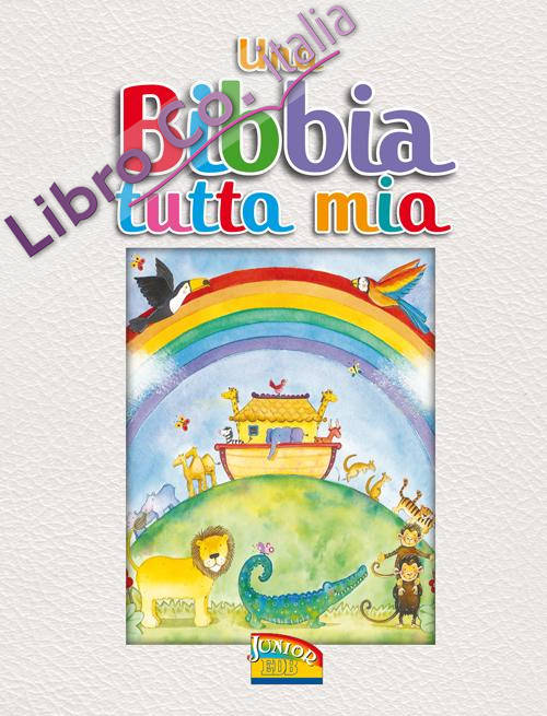 Una Bibbia tutta mia. Ediz. illustrata