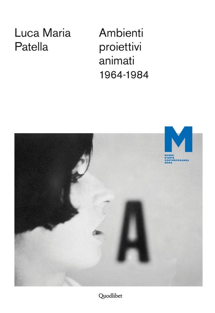 Luca Maria Patella. Ambienti proiettivi animati. 1964-1984.