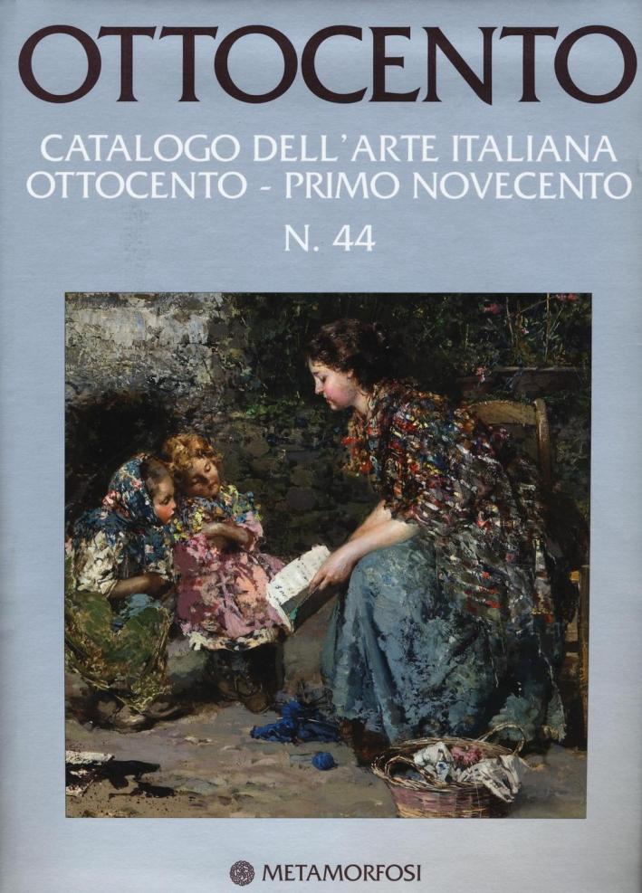 Ottocento. Catalogo Dell'Arte Italiana Dell'Ottocento. Vol. 44. Primo Novecento.