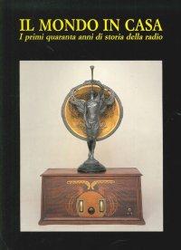 Il Mondo in Casa. I Primi Quaranta Anni di Storia della Radio