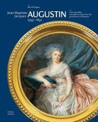 """""""Jean-Baptiste Jacques Augustin, 1759-1832. Une nouvelle excellence dans l'art du portrait en miniature."""" + BOOK"""