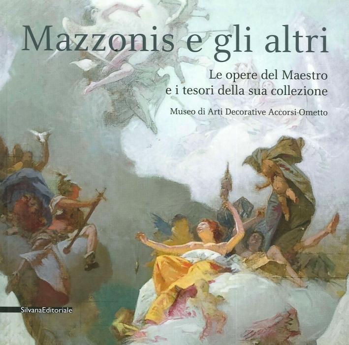 Mazzonis e gli altri. Le opere del Maestro e i tesori della sua collezione