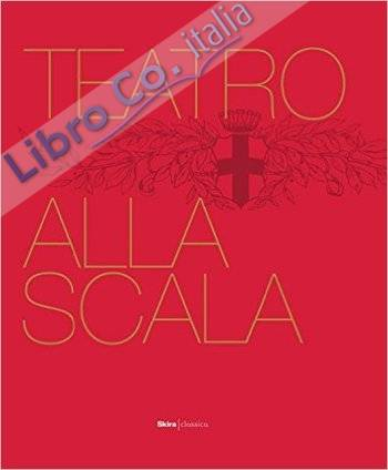The Teatro Alla Scala. The Illustrated History.