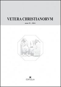 Vetera Christianorum. Rivista del Dipartimento di studi classici e cristiani dell'Università degli studi di Bari (2014). Vol. 51
