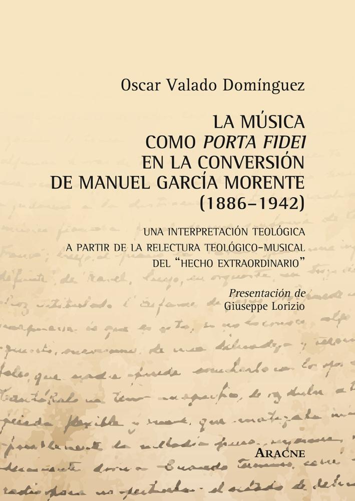 La música como porta fidei en la conversión de Manuel García Morente (1886-1942). Una interpretatción teológica a partir de la relectura teológico-musical...