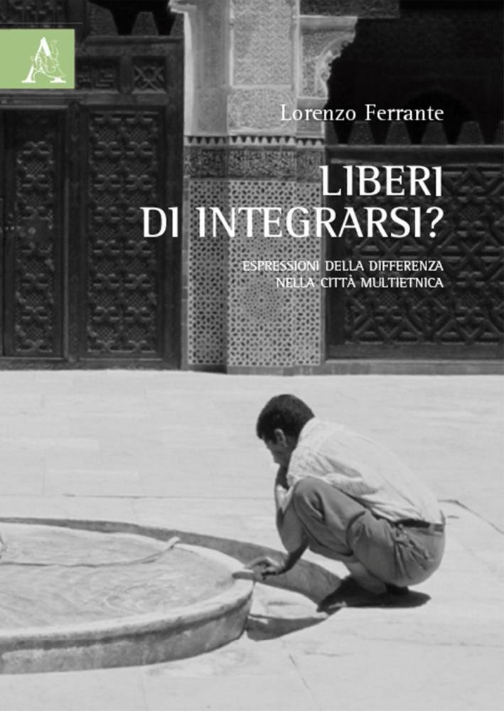 Liberi di integrarsi? Espressioni della differenza nella città multietnica