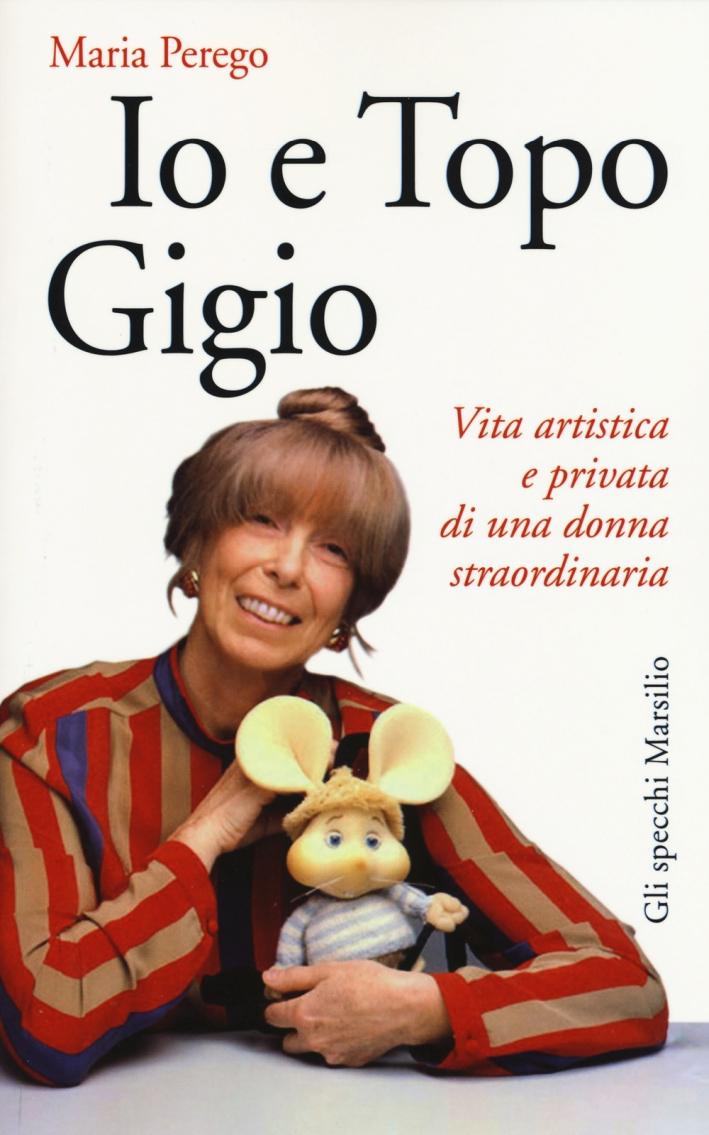 Io e Topo Gigio. Vita artistica e privata di una donna straordinaria