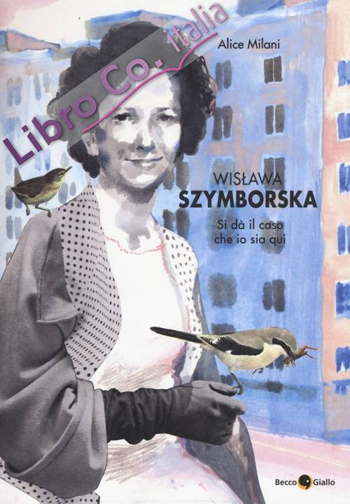 Wislawa Szymborska. Si dà il caso che io sia qui