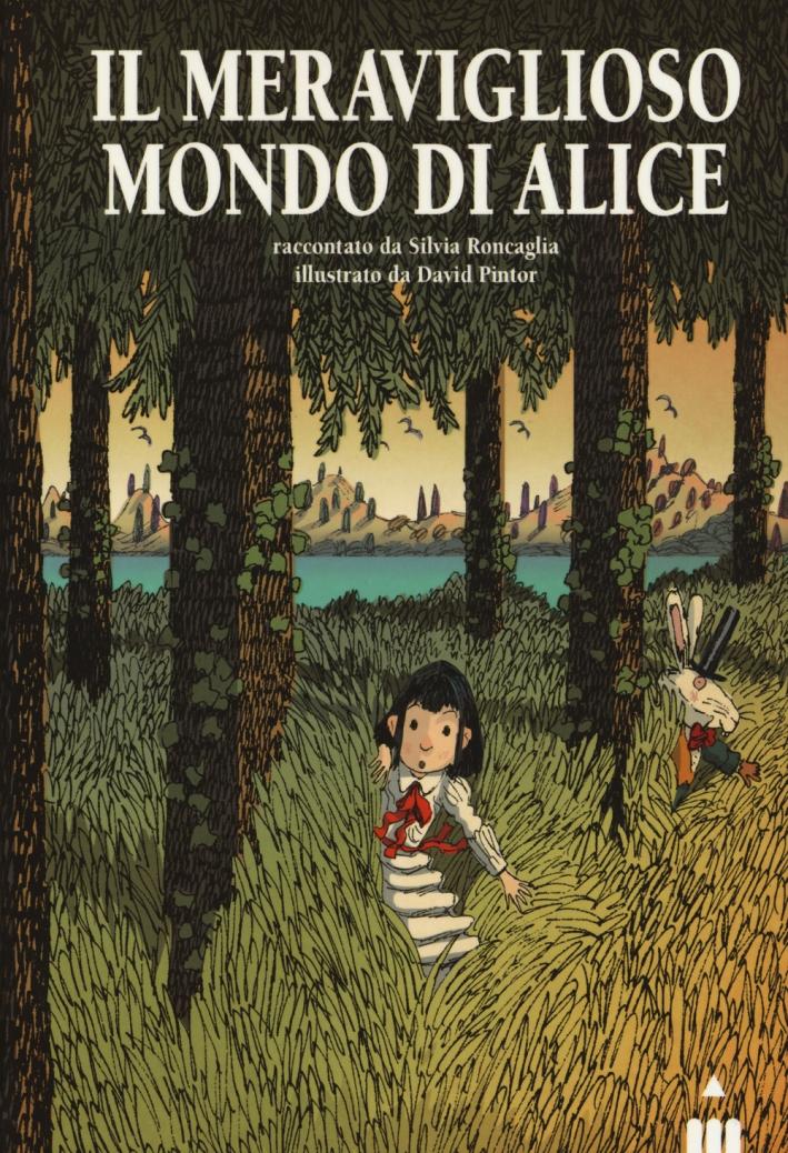 Il meraviglioso mondo di Alice. Ediz. illustrata