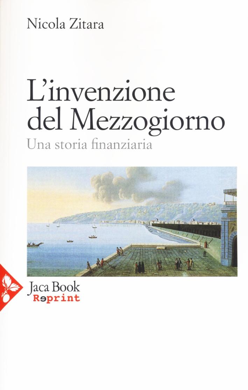 L'invenzione del Mezzogiorno. Una storia finanziaria
