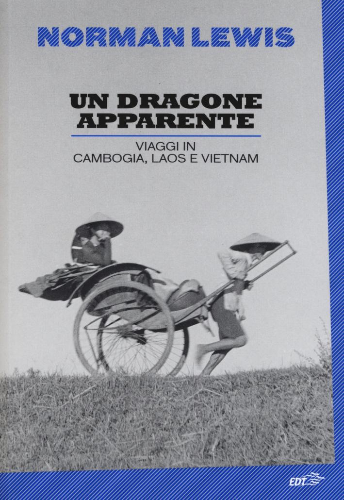 Un dragone apparente. Viaggi in Cambogia, Laos e Vietnam