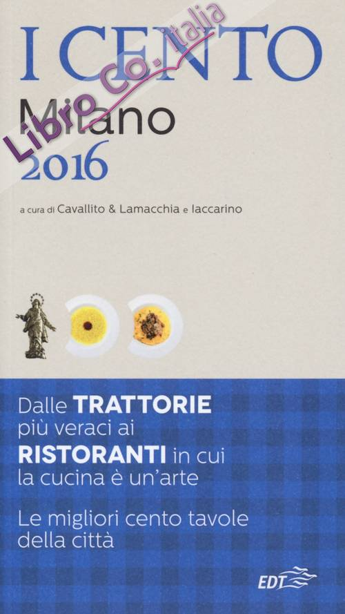I cento di Milano 2016. I 50 migliori ristoranti e le 50 migliori trattorie