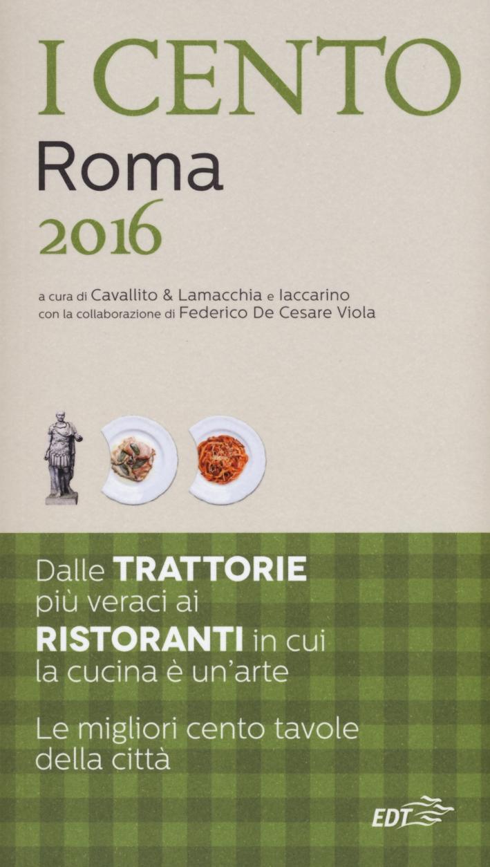I cento di Roma 2016. I 50 migliori ristoranti e le 50 migliori trattorie