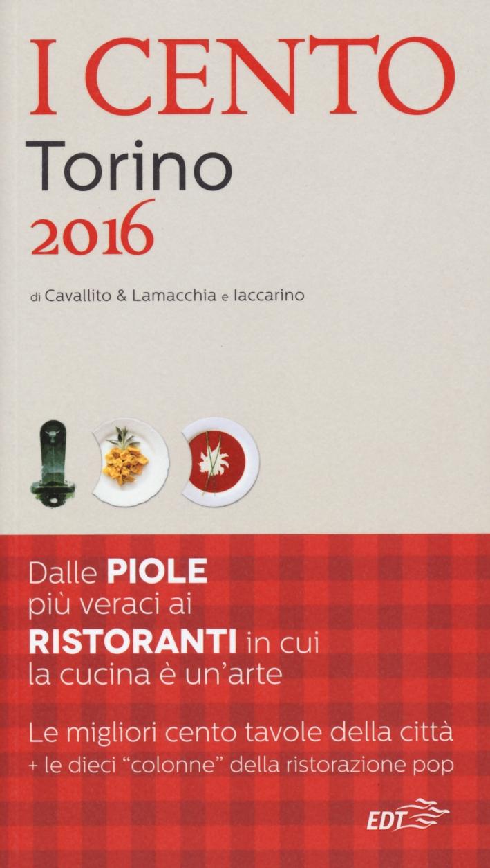 I cento di Torino 2016. I 50 migliori ristoranti e le 50 migliori piole