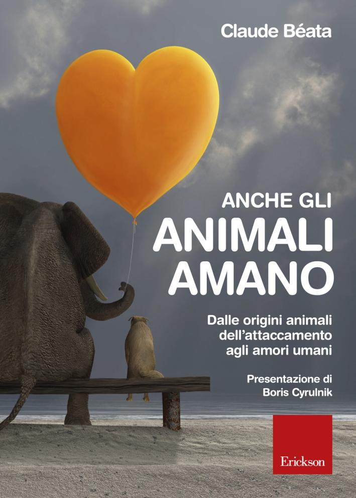 Anche gli animali amano. Dalle origini animali dell'attaccamento agli amori umani