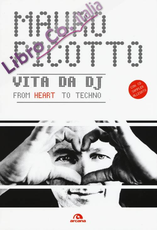 Vita da DJ. From heart to techno. Con CD Audio