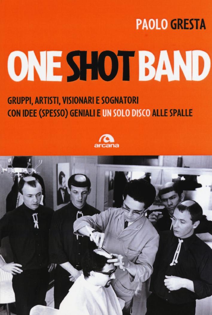 One shot band. Gruppi, artisti, visionari e sognatori con idee (spesso) geniali e un solo disco alle spalle.