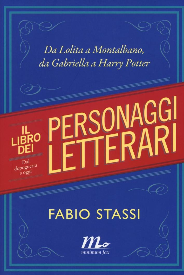 Il libro dei personaggi letterari. Da Lolita a Montalbano, da Gabriella Harry Potter