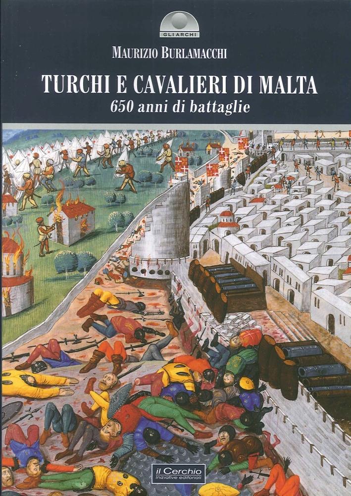 Turchi e cavalieri di Malta. 650 anni di battaglie.