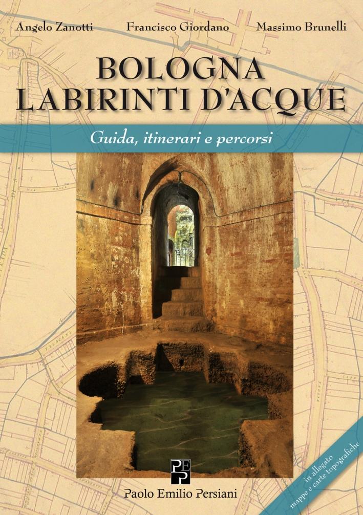 Bologna Labirinti d'Acque. Guide, Itinerari e Percorsi