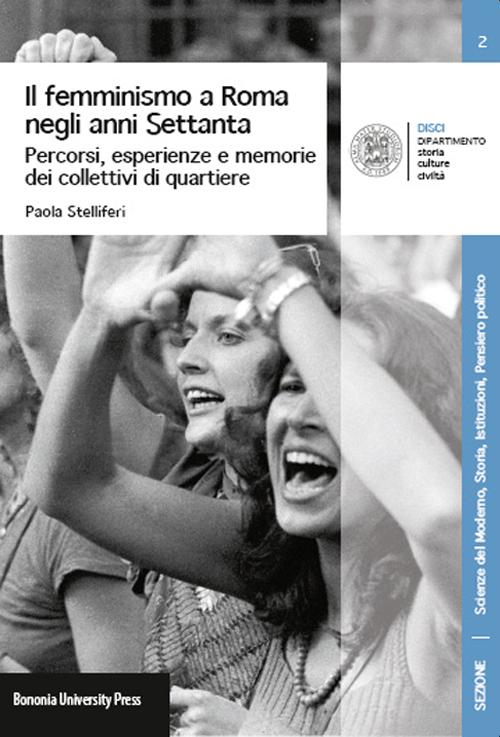Il femminismo a Roma negli anni Settanta. Percorsi, esperienze e memorie dei Collettivi di quartiere