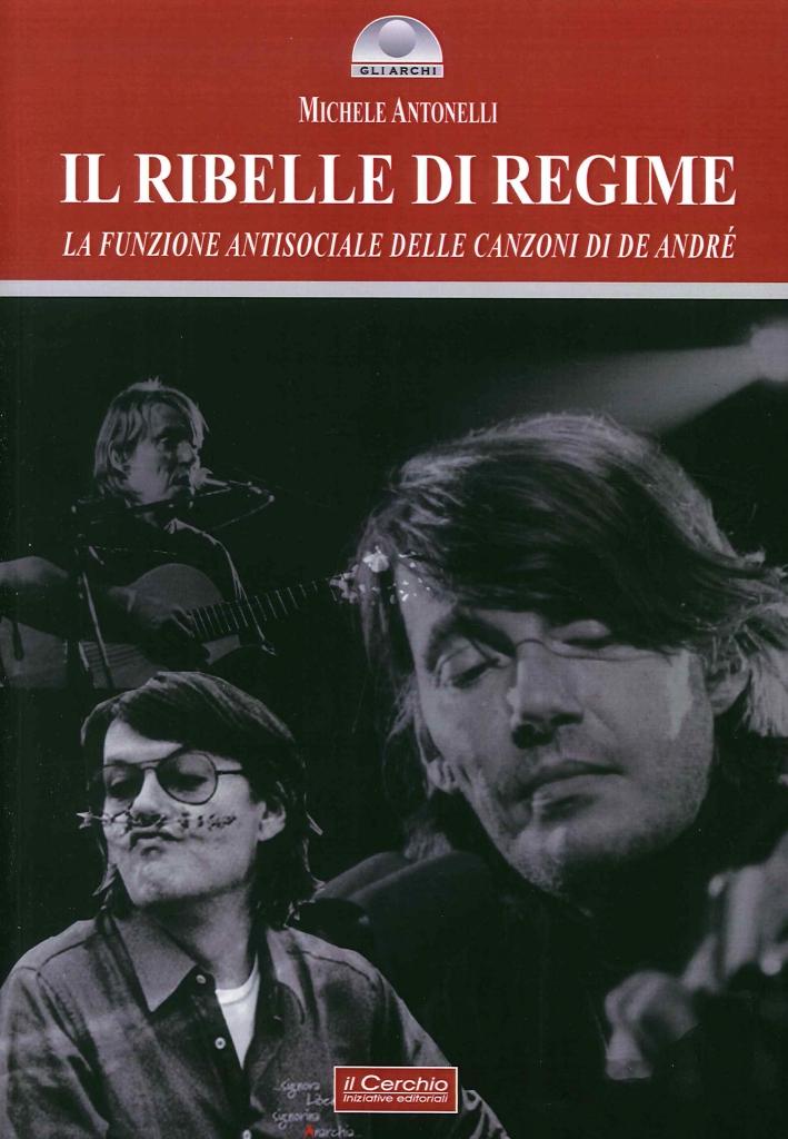 Il Ribelle di Regime. La Funzione Antisociale delle Canzoni di De Andrè