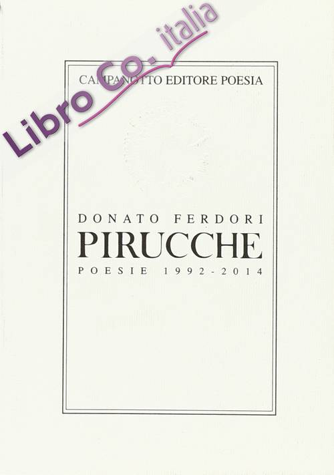 Pirucche. (Poesie 1992-2014)
