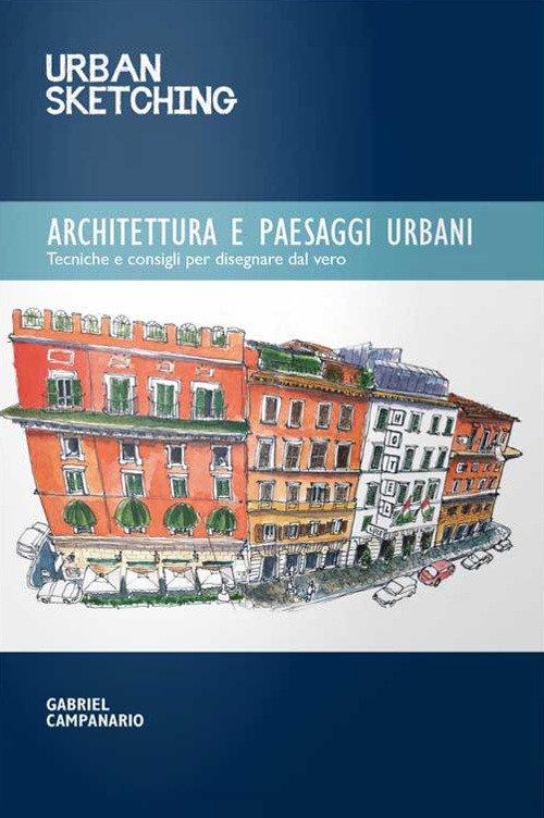 Urban sketching. Architettura e paesaggi urbani