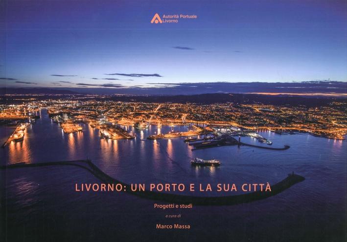 Livorno. Un porto e la sua città. Progetti e studi