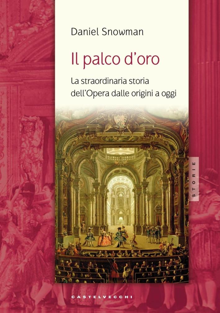 Il palco d'oro. La straordinaria storia dell'opera dalle origini a oggi