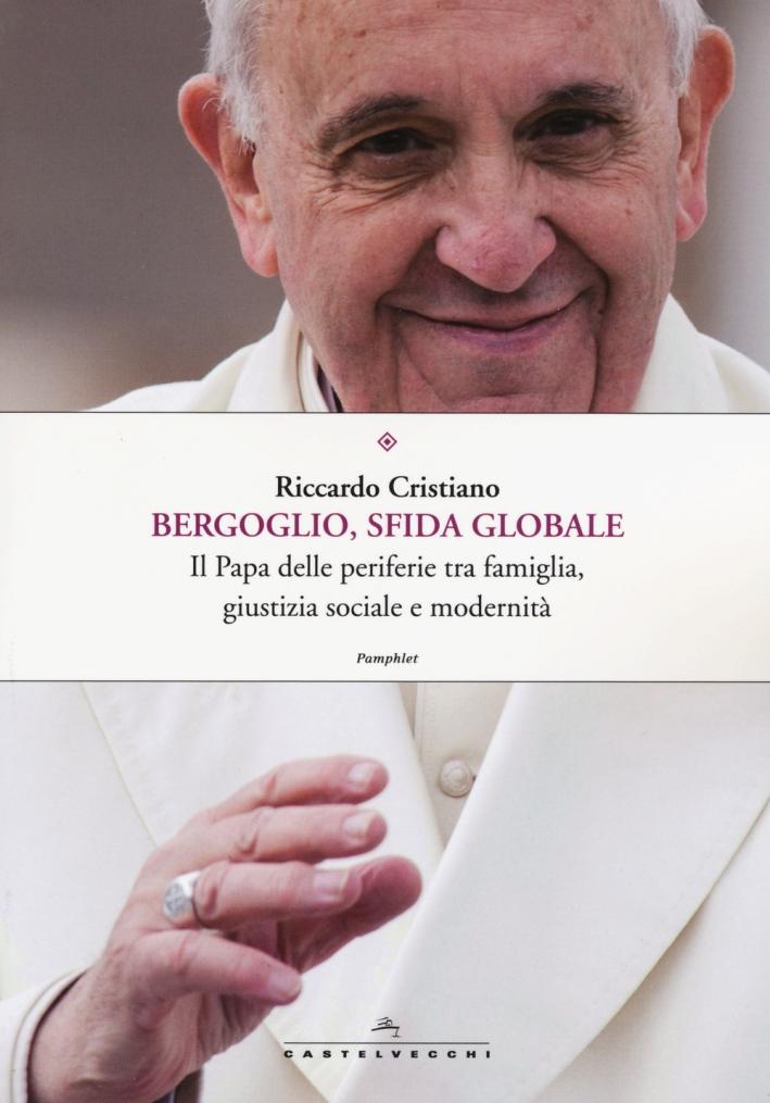 Bergoglio, sfida globale. Il papa delle periferie tra famiglia, giustizia sociale e modernità