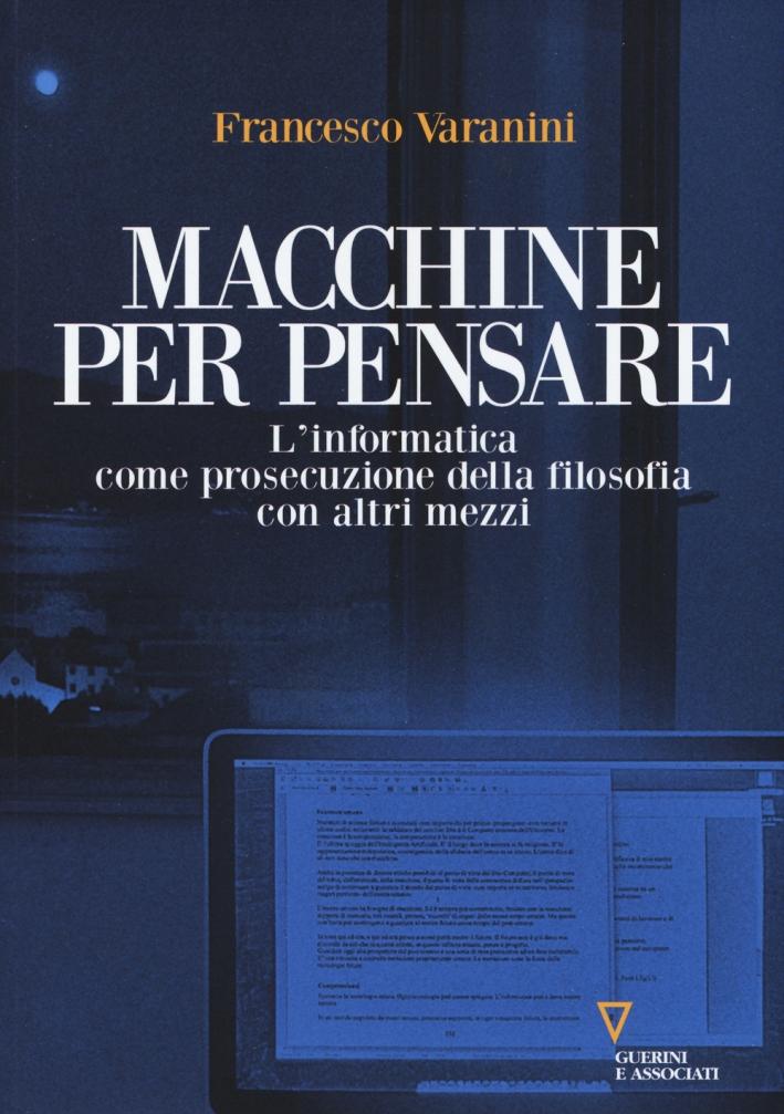 Macchine per pensare. L'informatica come prosecuzione della filosofia con altri mezzi. Trattato di informatica umanistica. Vol. 1