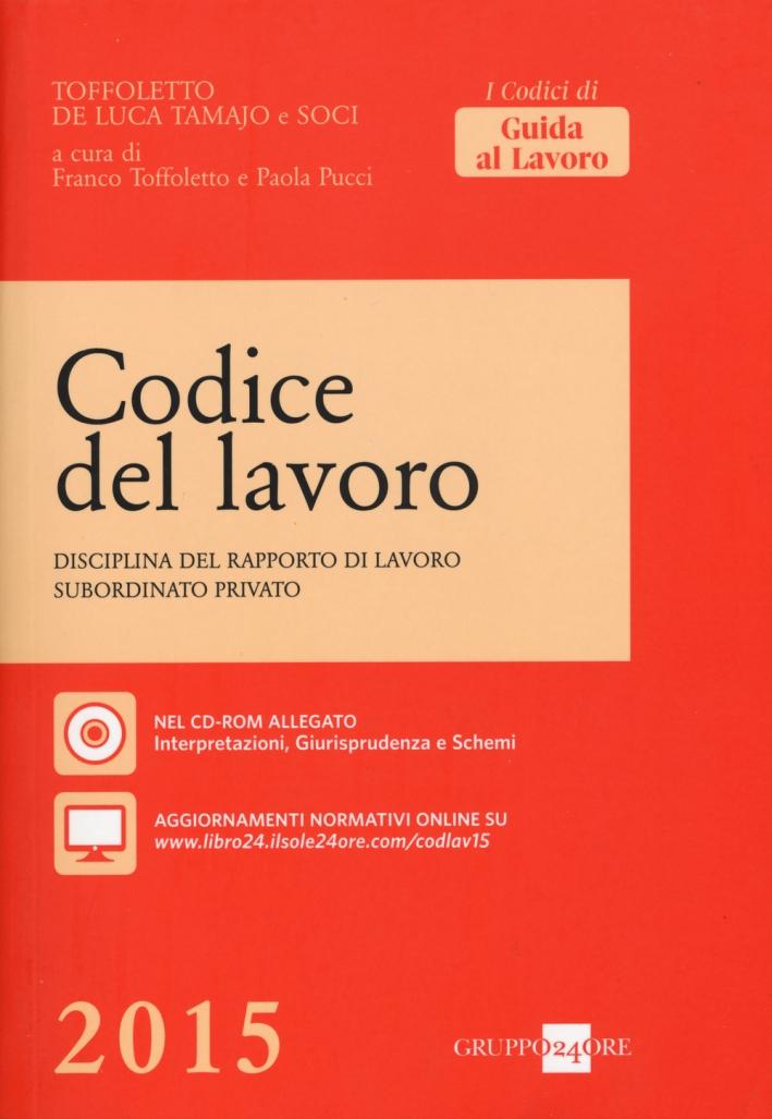 Codice del lavoro. Disciplina del rapporto di lavoro subordinato privato. Con CD-ROM