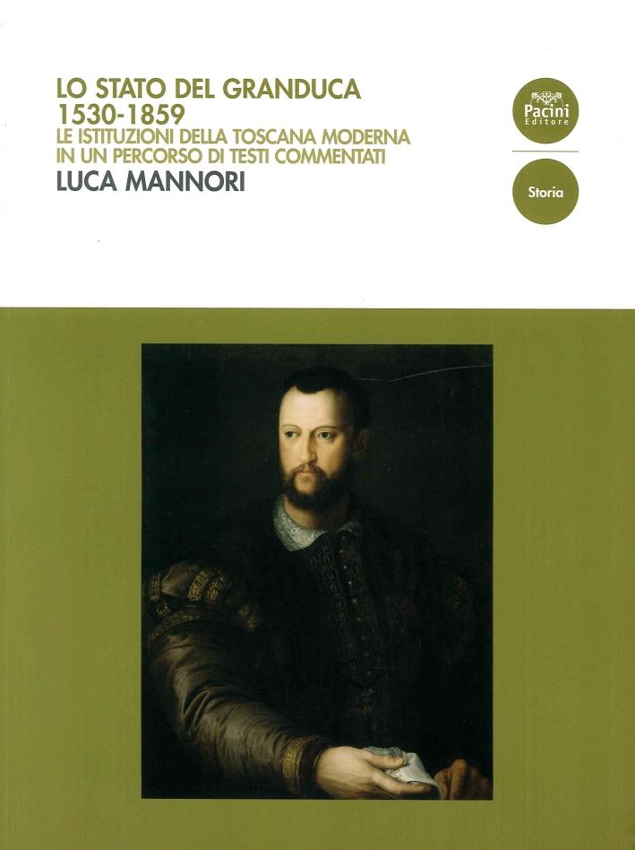 Lo Stato del Granduca. 1530-1859. Le Istituzioni della Toscana Moderna in un Percorso di Testi Commentati