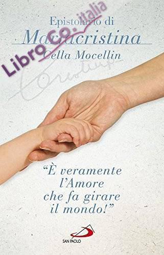 «È veramente l'amore che fa girare il mondo!» Epistolario di Mariacristina Cella Mocellin