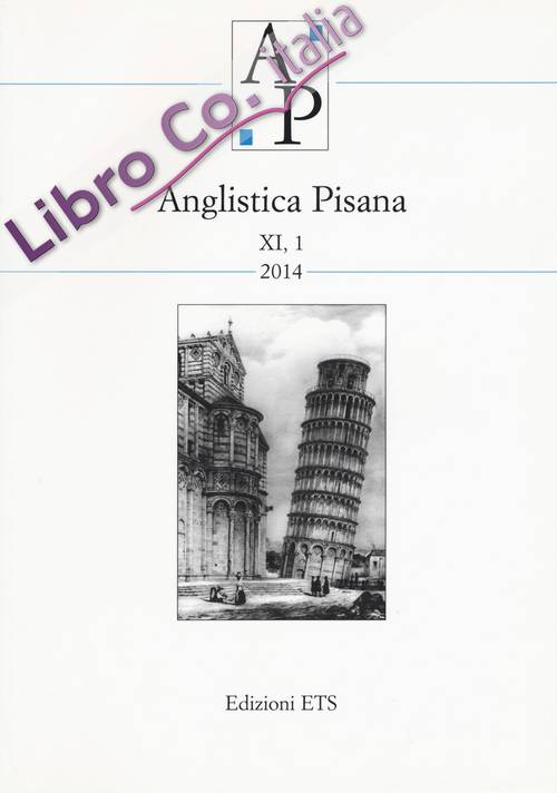 Anglistica Pisana XI, 1-2014. Possible and Impossible Worlds: Travelling as a Narrative Pattern. Selected Papers From the 8th International Conference