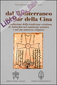 Dal Mediterraneo al mar della Cina. L'irradiazione della tradizione cristiana di Antiochia nel continente asiatico e nel suo universo religioso