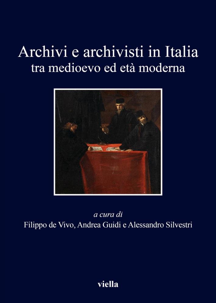 Archivi e archivisti in Italia tra Medioevo e età moderna