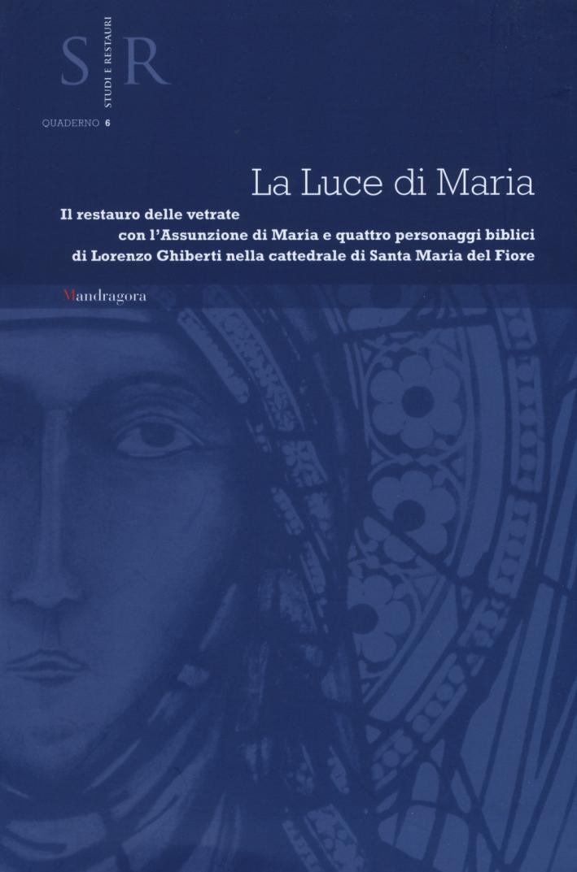 La luce di Maria. Il restauro delle vetrate con l'assunzione di Maria e quattro personaggi biblici di Lorenzo Ghiberti nella cattedrale Santa Maria del Fiore. Ediz. illustrata