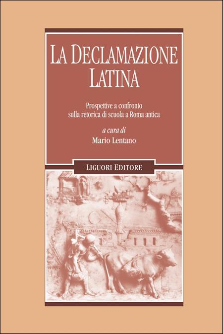 La declamazione latina. Prospettive a confronto sulla retorica di scuola a Roma antica