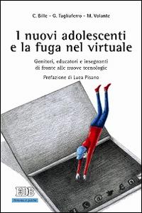 I nuovi adolescenti e la fuga nel virtuale. Genitori, educatori e insegnanti di fronte alle nuove tecnologie