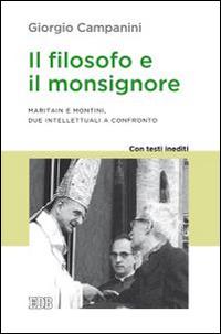 Il filosofo e il monsignore. Maritain e Montini, due intellettuali a confronto. Con testi inediti