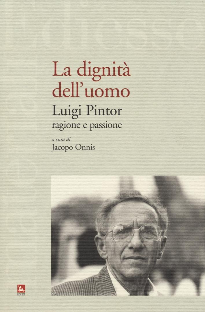 La dignità dell'uomo. Luigi Pintor, ragione e passione